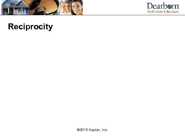 Reciprocity © 2015 Kaplan, Inc.