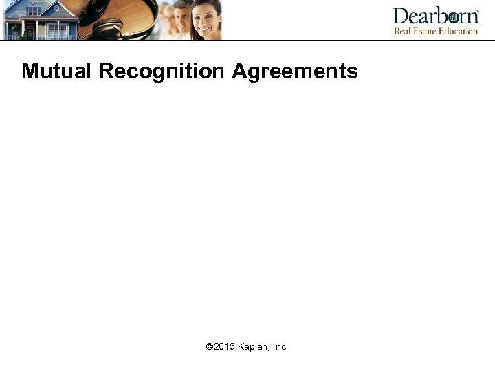 Mutual Recognition Agreements © 2015 Kaplan, Inc.