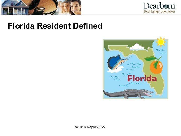 Florida Resident Defined © 2015 Kaplan, Inc.