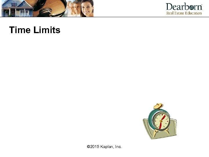 Time Limits © 2015 Kaplan, Inc.