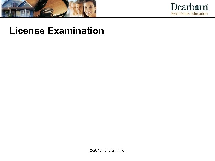License Examination © 2015 Kaplan, Inc.