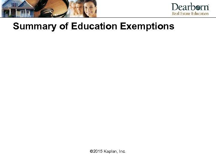 Summary of Education Exemptions © 2015 Kaplan, Inc.