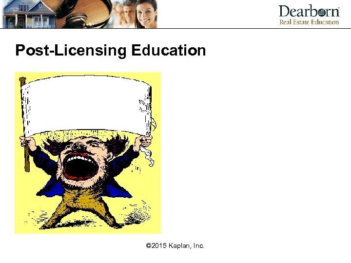 Post-Licensing Education © 2015 Kaplan, Inc.