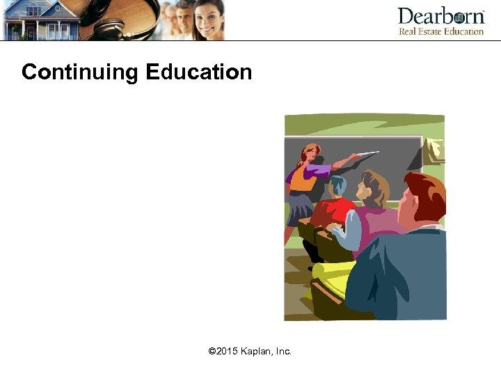 Continuing Education © 2015 Kaplan, Inc.