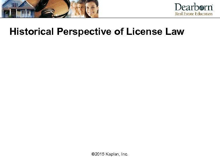 Historical Perspective of License Law © 2015 Kaplan, Inc.