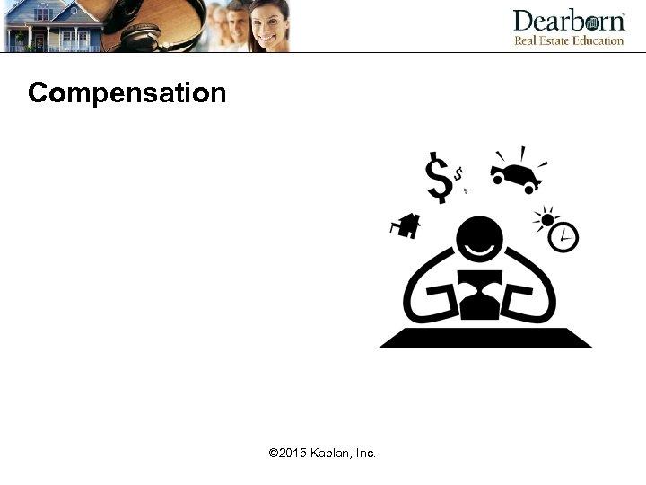 Compensation © 2015 Kaplan, Inc.