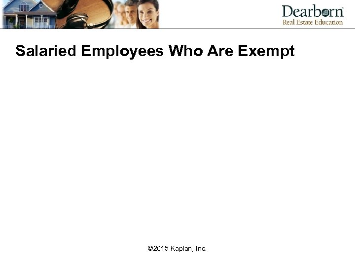Salaried Employees Who Are Exempt © 2015 Kaplan, Inc.