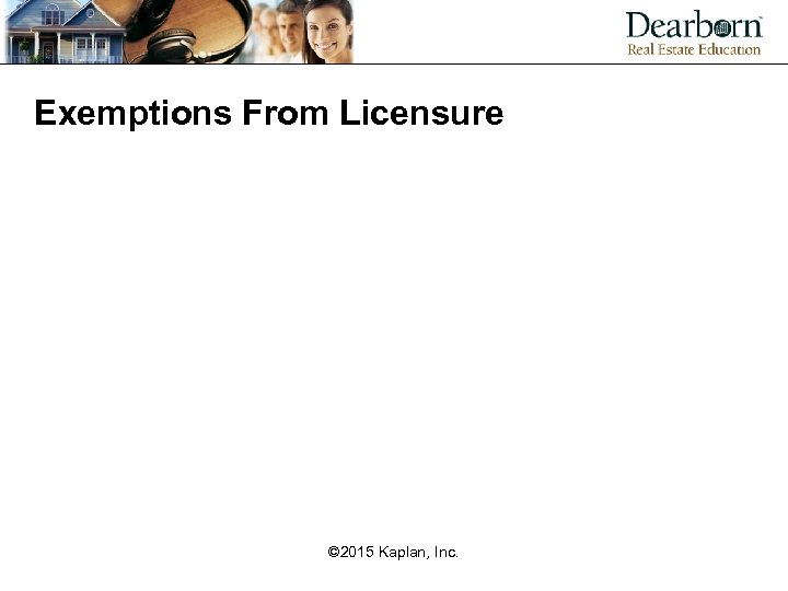 Exemptions From Licensure © 2015 Kaplan, Inc.