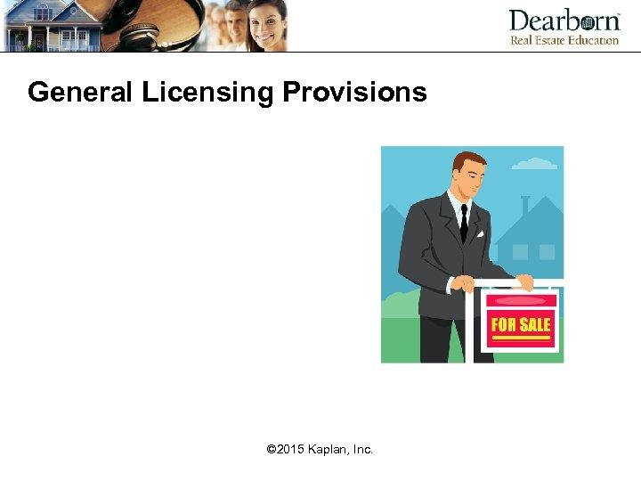 General Licensing Provisions © 2015 Kaplan, Inc.