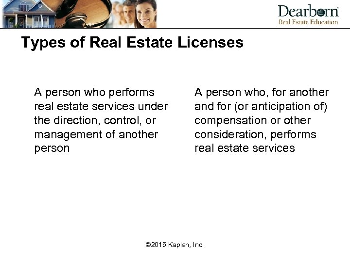 Types of Real Estate Licenses A person who performs real estate services under the