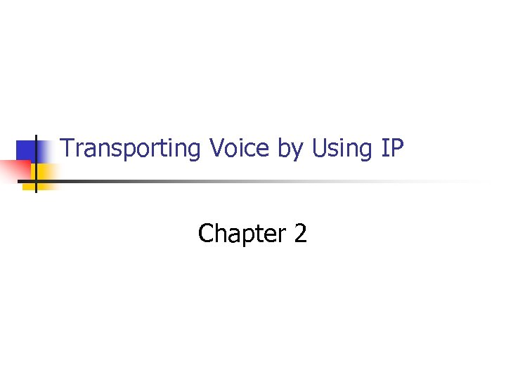 Transporting Voice by Using IP Chapter 2