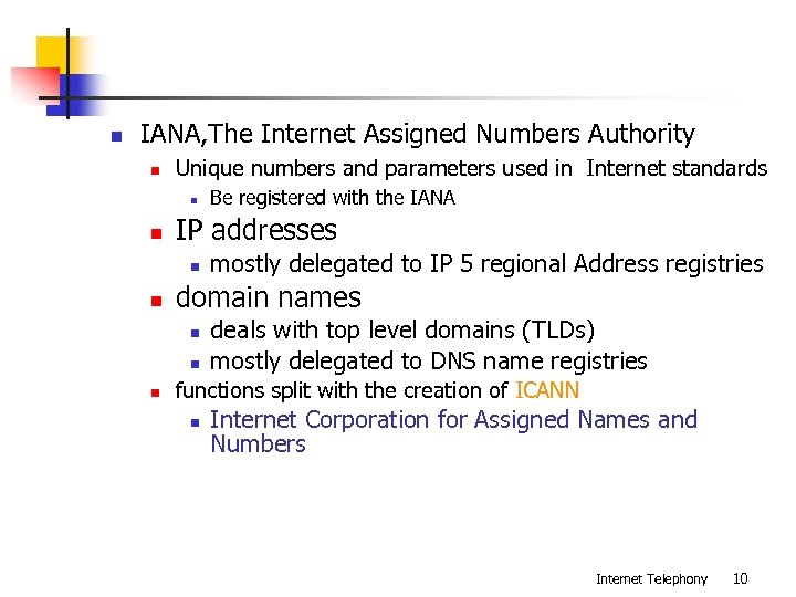 n IANA, The Internet Assigned Numbers Authority n Unique numbers and parameters used in
