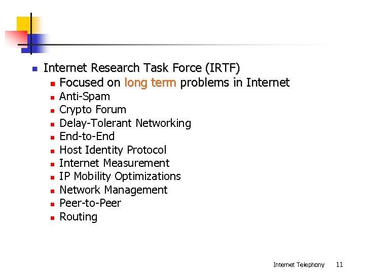 n Internet Research Task Force (IRTF) n Focused on long term problems in Internet