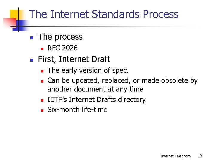 The Internet Standards Process n The process n n RFC 2026 First, Internet Draft