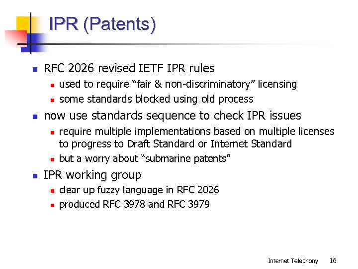 IPR (Patents) n RFC 2026 revised IETF IPR rules n now use standards sequence