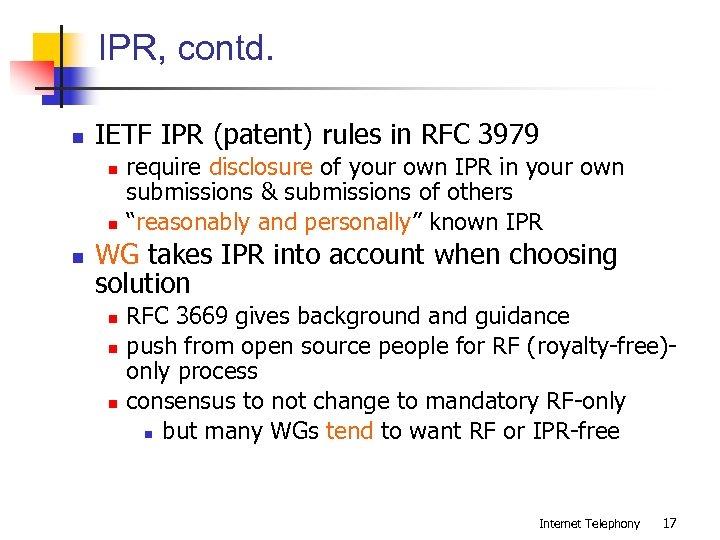IPR, contd. n IETF IPR (patent) rules in RFC 3979 n n n require