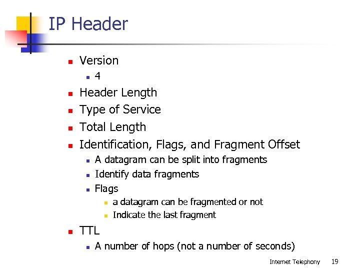 IP Header n Version n n 4 Header Length Type of Service Total Length