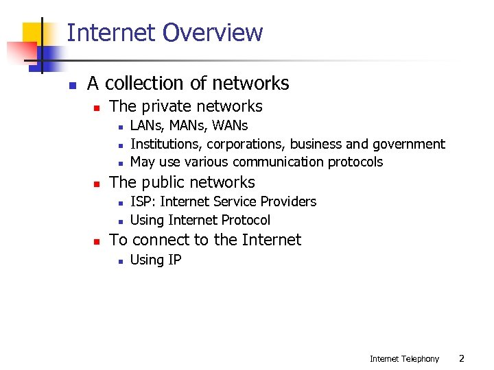 Internet Overview n A collection of networks n The private networks n n The