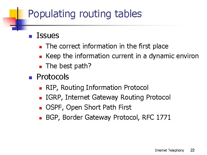 Populating routing tables n Issues n n The correct information in the first place