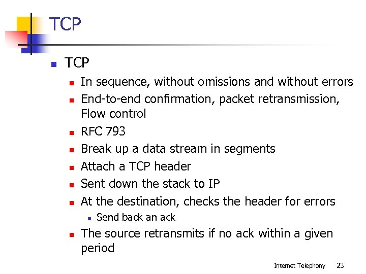 TCP n n n n In sequence, without omissions and without errors End-to-end confirmation,