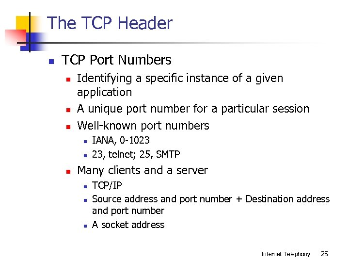 The TCP Header n TCP Port Numbers n n n Identifying a specific instance