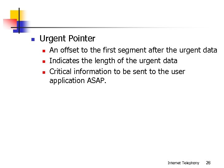 n Urgent Pointer n n n An offset to the first segment after the