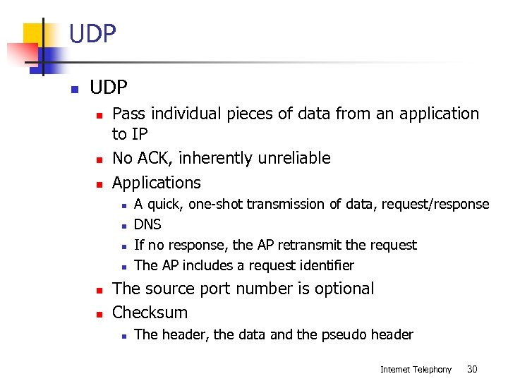 UDP n n n Pass individual pieces of data from an application to IP