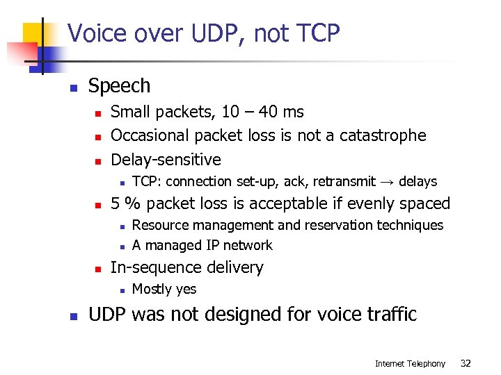 Voice over UDP, not TCP n Speech n n n Small packets, 10 –