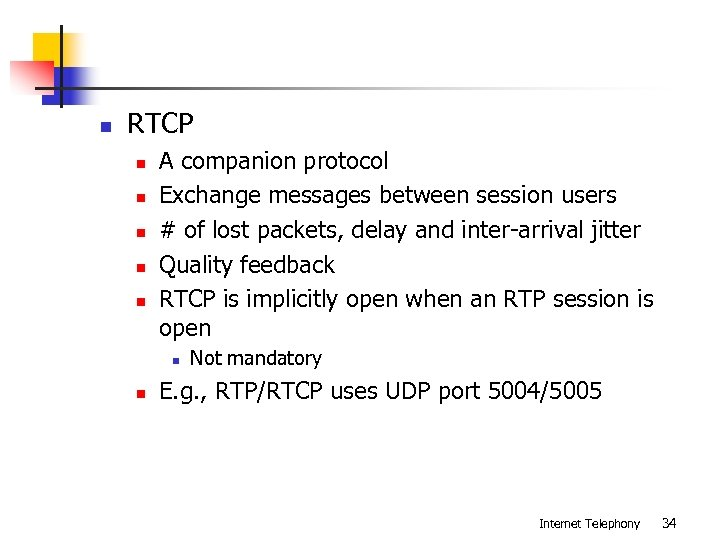n RTCP n n n A companion protocol Exchange messages between session users #