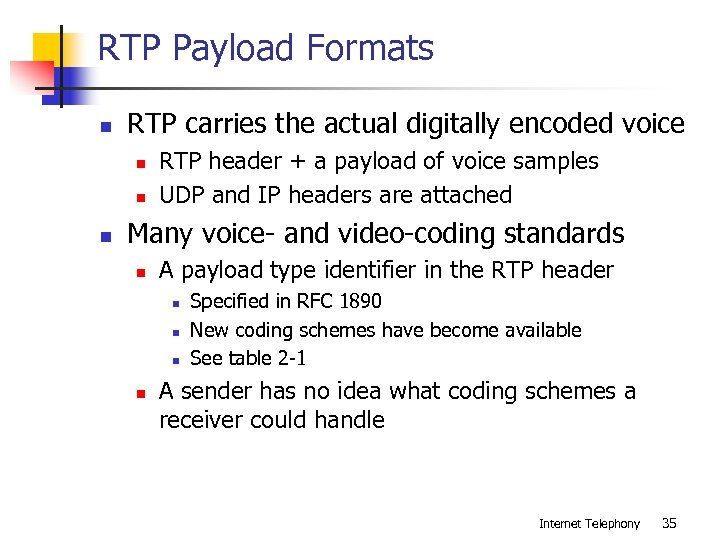 RTP Payload Formats n RTP carries the actual digitally encoded voice n n n