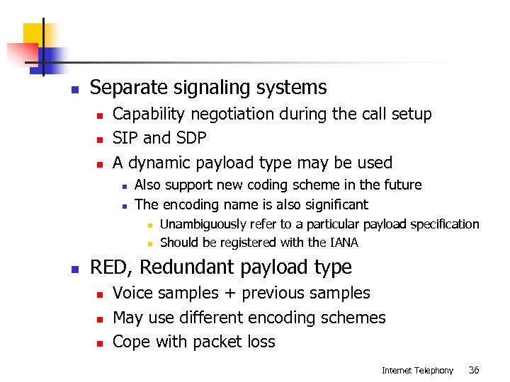 n Separate signaling systems n n n Capability negotiation during the call setup SIP