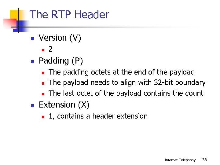 The RTP Header n Version (V) n n Padding (P) n n 2 The