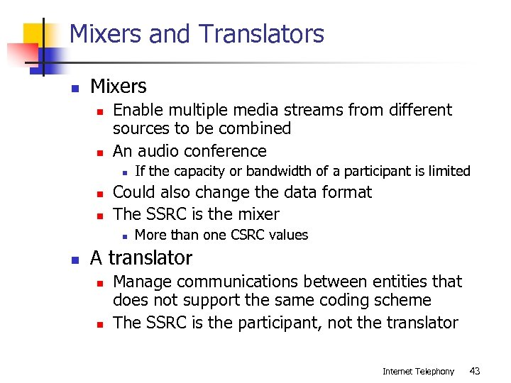 Mixers and Translators n Mixers n n Enable multiple media streams from different sources