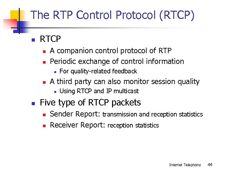 The RTP Control Protocol (RTCP) n RTCP n n A companion control protocol of