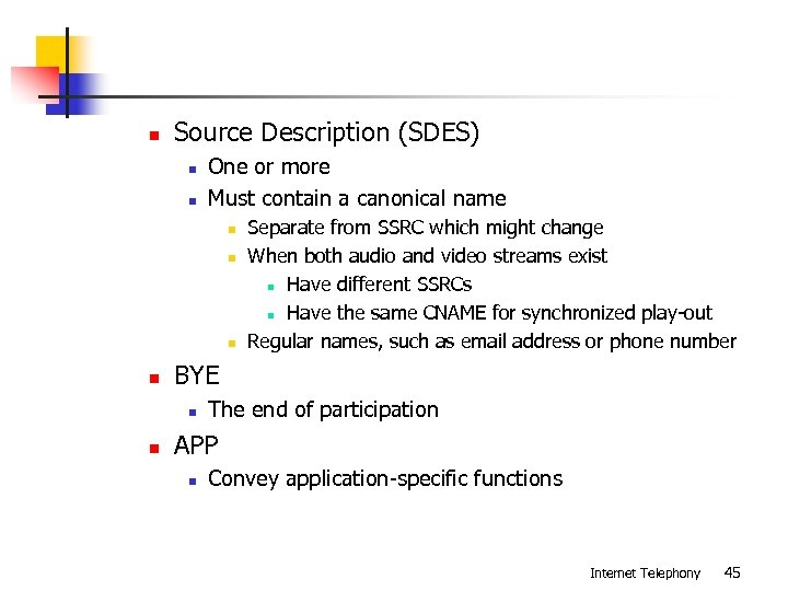 n Source Description (SDES) n n One or more Must contain a canonical name