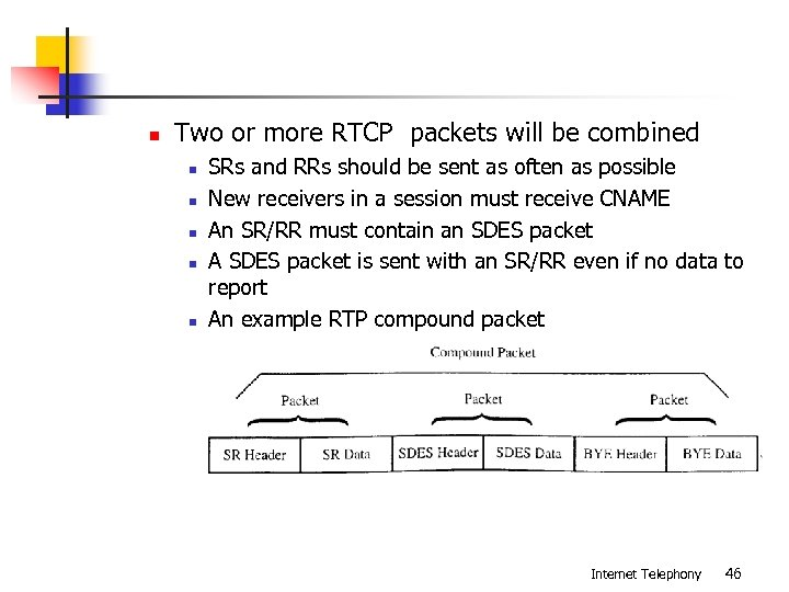 n Two or more RTCP packets will be combined n n n SRs and