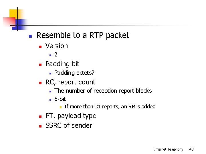 n Resemble to a RTP packet n Version n n Padding bit n n