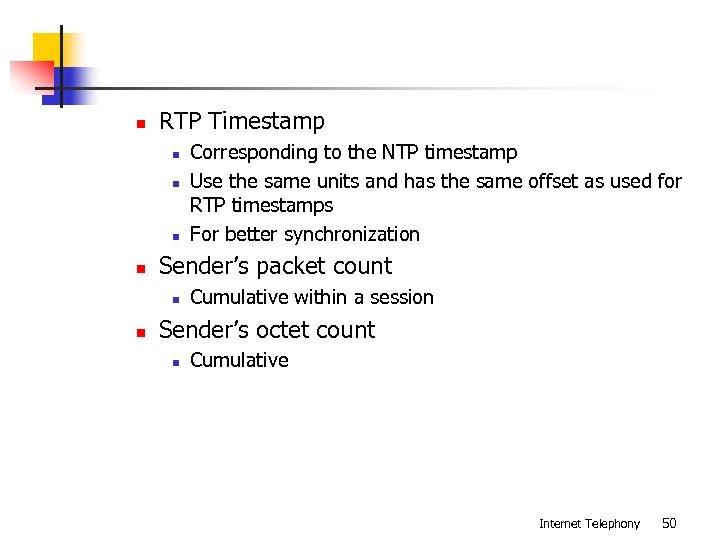n RTP Timestamp n n Sender's packet count n n Corresponding to the NTP