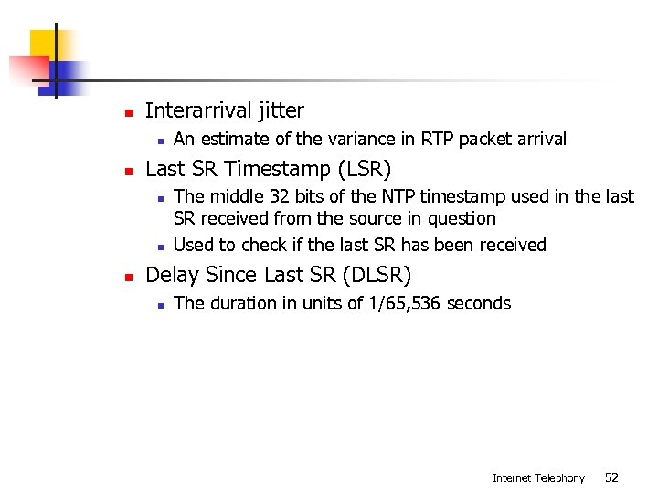 n Interarrival jitter n n Last SR Timestamp (LSR) n n n An estimate