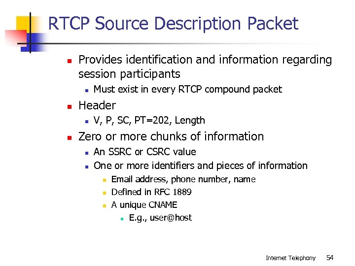 RTCP Source Description Packet n Provides identification and information regarding session participants n n