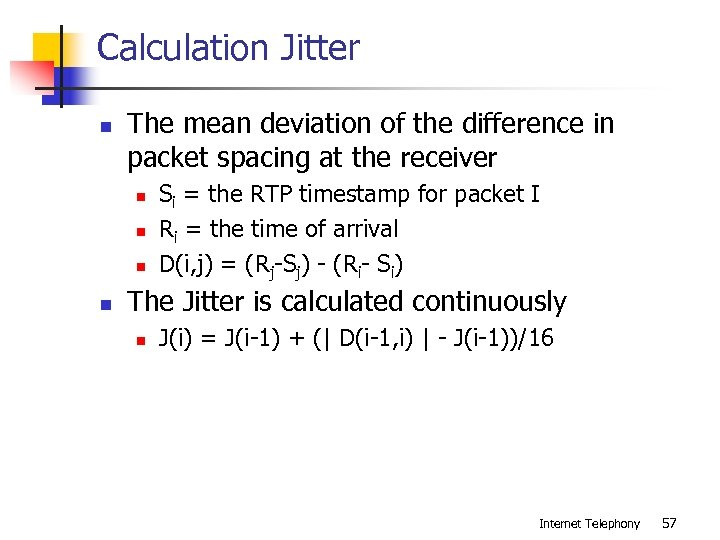 Calculation Jitter n The mean deviation of the difference in packet spacing at the