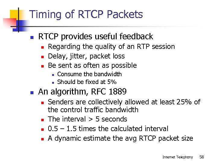 Timing of RTCP Packets n RTCP provides useful feedback n n n Regarding the