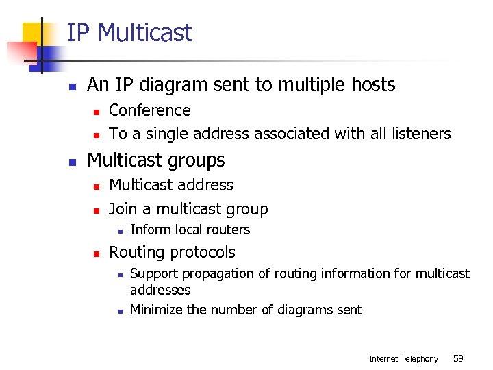 IP Multicast n An IP diagram sent to multiple hosts n n n Conference
