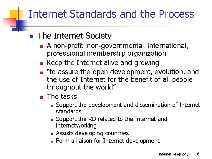 Internet Standards and the Process n The Internet Society n n A non-profit, non-governmental,