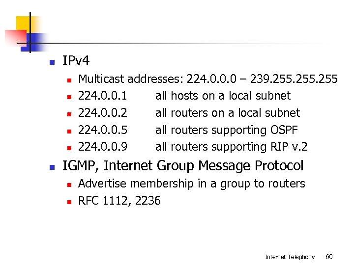 n IPv 4 n n n Multicast addresses: 224. 0. 0. 0 – 239.