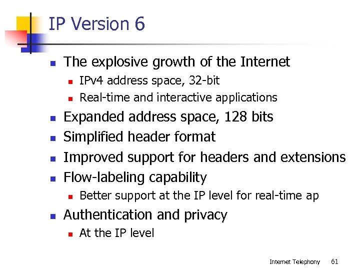 IP Version 6 n The explosive growth of the Internet n n n Expanded