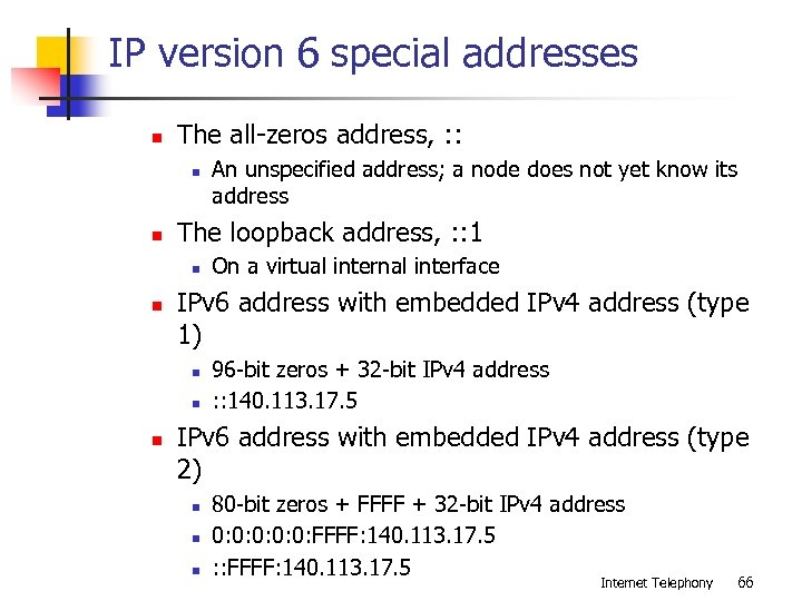 IP version 6 special addresses n The all-zeros address, : : n n The