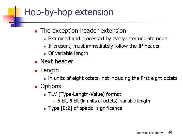 Hop-by-hop extension n The exception header extension n n Next header Length n n