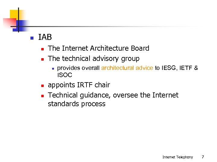 n IAB n n The Internet Architecture Board The technical advisory group n n