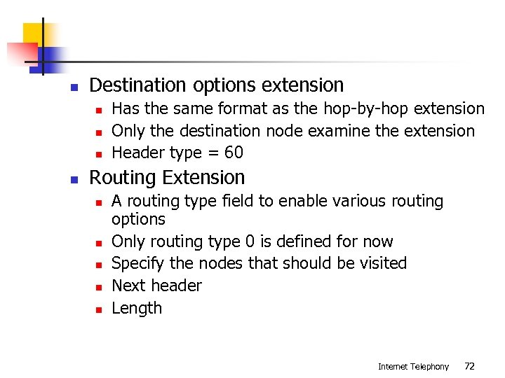 n Destination options extension n n Has the same format as the hop-by-hop extension